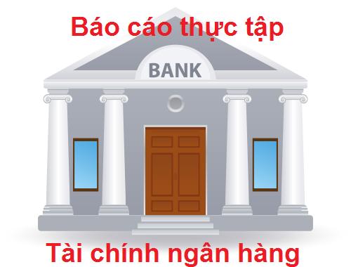 nhận làm báo cáo thực tập tài chính ngân hàng